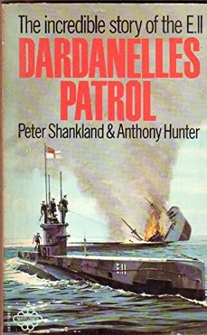 Dardanelles Patrol : The Incredible Story of the E 11: Shankland, Peter; Hunter, Anthony