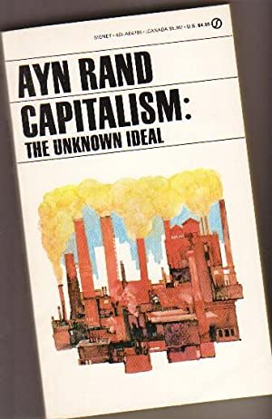 Capitalism: The Unknown Ideal -with Additional Articles