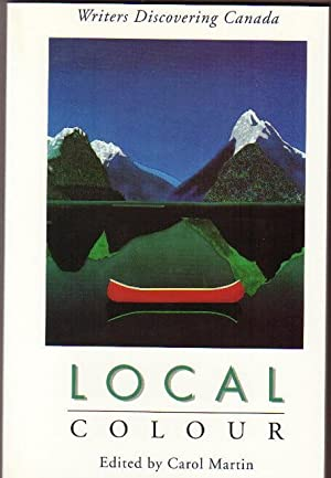 Local Colour: Writers Discovering Canada -Arctic Voyage,: Martin, Carol (ed);