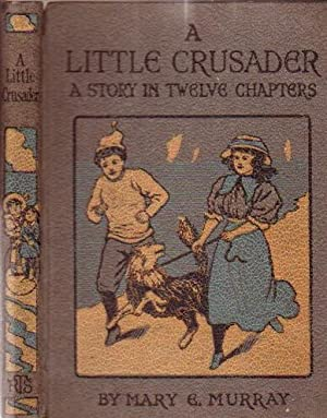 A Little Crusader: A Story in Twelve: Murray, Mary E.