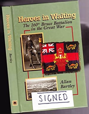 Heroes in Waiting: The 160th Bruce Battalion in the Great War -(SIGNED)- (re WWI - World War One)