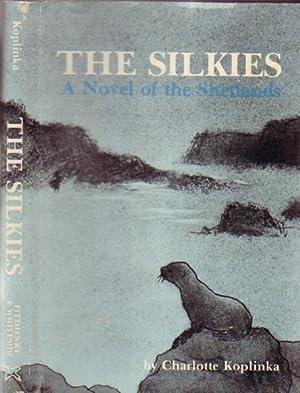 The Silkies: A Novel of the Shetlands: Koplinka, Charlotte