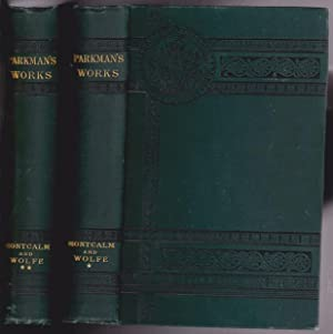 Parkman's Works: (two volumes) - Vol one (I) - Montcalm and Wolfe; Vol two (II) - Montcalm and Wo...
