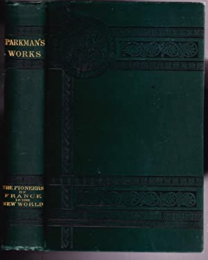 Parkman's Works: Pioneers of France in the New World -(of Parkman's Works: France and England in ...
