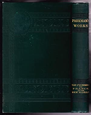 Parkman's Works: Pioneers of France in the New World -(of Parkman's Works: France and ...