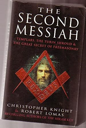 The Second Messiah: Templars, the Turin Shroud & The Great Secret of Freemasonry -