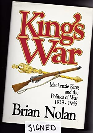 King's War: MacKenzie King and The Politics Of War 1939-1945 -(SIGNED)-