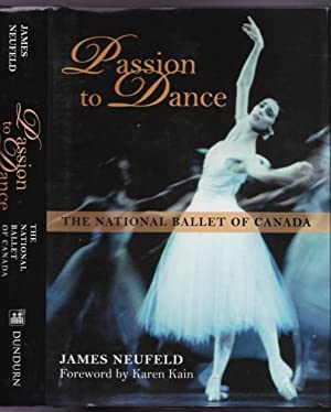 Passion to Dance: The National Ballet of Canada -(SIGNED)-: Neufeld, James; foreword by Karen Kain ...