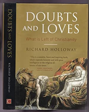 Doubts and Loves: What is Left of Christianity -(SIGNED)-: Holloway, Richard -(signed)-