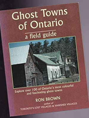 Ghost Towns of Ontario: A Field Guide -explore over 100 of Ontario's most Colourful & Fascinating...