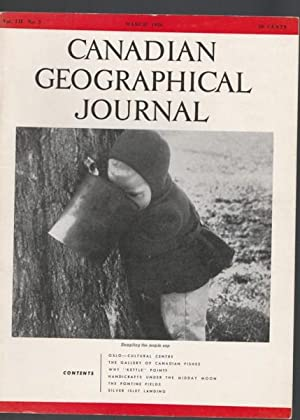 Canadian Geographical Journal, March 1956 - Silver Islet Landing; Handicrafts Under the Midday Moon...
