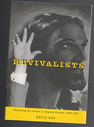 Revivalists: Marketing the Gospel in English Canada, 1884-1957 -(SIGNED)- (Mcgill-Queen's Studies...