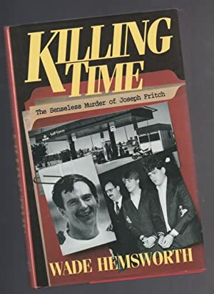 Killing Time: The Senseless Murder of Joseph Fritch -(re Burlington ON, Canada)-: Hemsworth, Wade