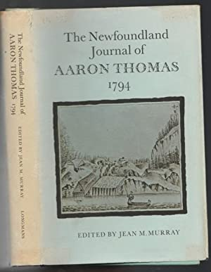 The Newfoundland Journal of Aaron Thomas: Able Seaman in H. M. S. Boston - A Journal Written Duri...