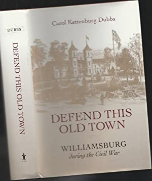 Defend This Old Town: Williamsburg During the Civil War: Dubbs, Carol Kettenburg