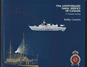 75th Anniversary Naval Service of Canada: A Pictorial History: Cranston, Bobby