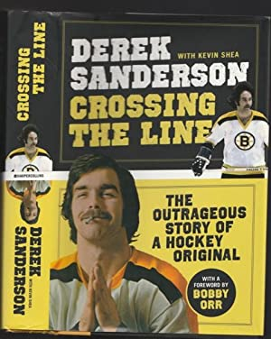 Crossing the Line: The Outrageous Story of a Hockey Original: Sanderson, Derek; foreword by Bobby ...