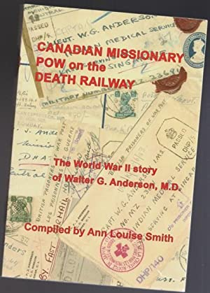 Canadian Missionary POW on the Death Railway: The World War II Story of Walter G. Anderson, M.D. ...