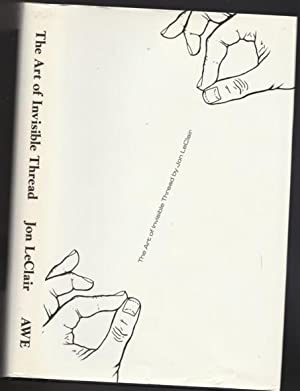 The Art of Invisible Thread -(SIGNED)-: LeClair, Jon -(signed)-;