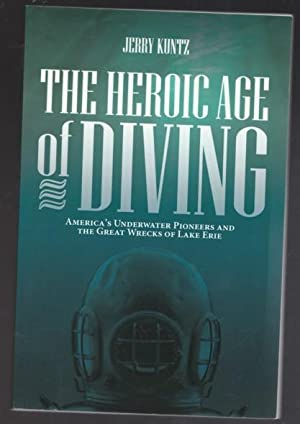 The Heroic Age of Diving: America's Underwater Pioneers and the Great Wrecks of Lake Erie -(SIGNED)-