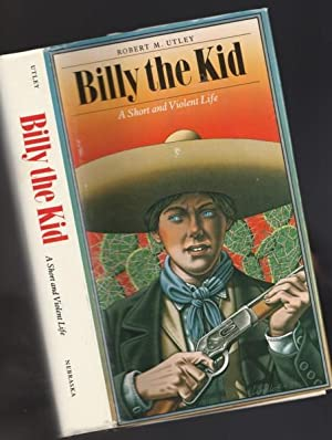 Billy the Kid: A Short and Violent: Utley, Robert M.