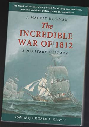 The Incredible War of 1812: A Military History -(SIGNED)- (updated with additioinal pictures, map...
