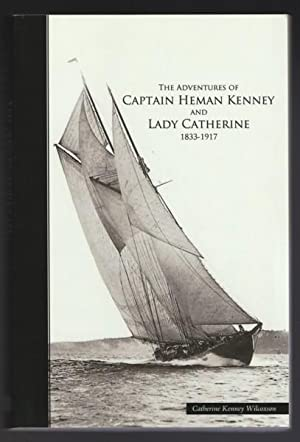 The Adventures of Captain Heman Kenney and Lady Catherine 1833-1917 -(SIGNED)-: Wilcoxson, ...