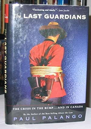 The Last Guardians: The Crisis in the RCMP - and Canada -(SIGNED)-