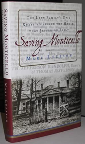 Saving Monticello: The Levy Family's Epic Quest to Rescue the House that Jefferson Built -(SIGNED)-