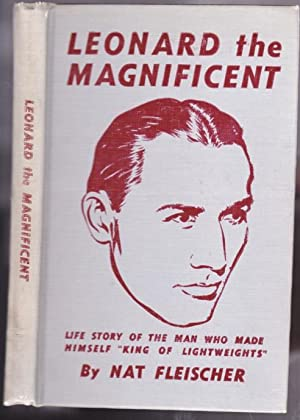 """Leonard the Magnificent: Life Story of the Man Who Made Himself """"King of Lightweights"""" (..."""