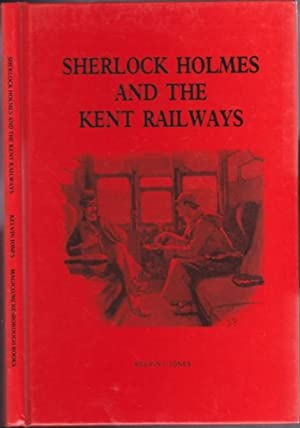 "Sherlock Holmes and the Kent Railways -(by the author of ""The Sherlock Holmes Murder File"")..."