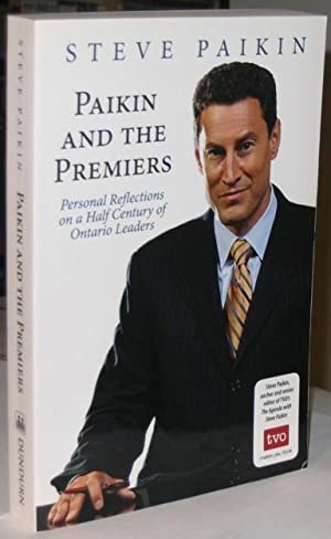 Paikin and the Premiers: Personal Reflections on a Half-Century of Ontario Leaders -(SIGNED)-