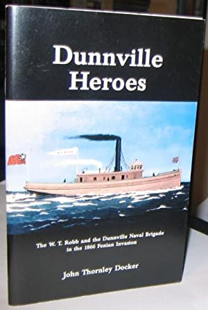 Dunnville Heroes -(SIGNED)- : The W. T. Robb and the Dunnville Naval Brigade in the 1866 Fenian I...