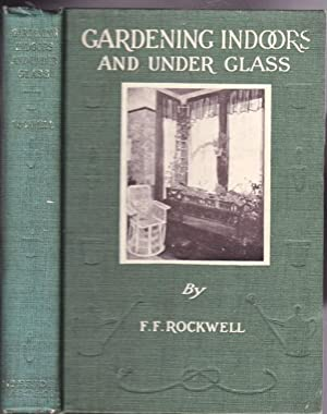 Gardening Indoors and Under Glass: A Practical Guide to the Planting, Care and Propagation of Hou...