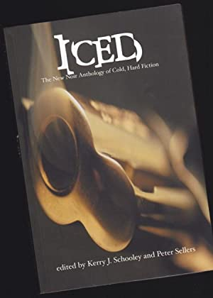 Iced: The New Noir Anthology of Cold,: Schooley, Kerry J.;