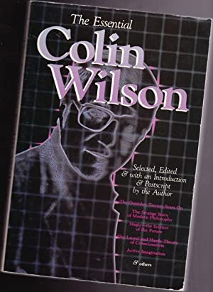 The Essential Colin Wilson: Selected, Edited & with an Introduction & Postscript by the Author