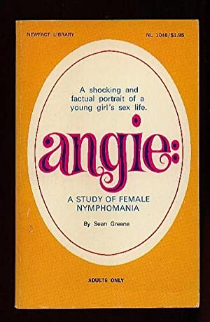 Angie: a Study of Female Nymphomania - a Shocking & Factual Portrait of a Young Girl---: Greene...