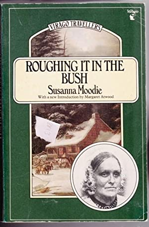 Roughing It in the Bush or Life: Moodie, Susanna (1803