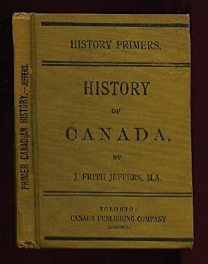History of Canada: History Primers: Jeffers, J. Frith