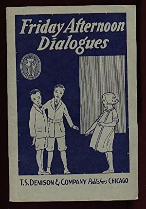 Friday Afternoon Series of Dialogues: A Collection of Original Dialogues Suitable for Boys and Gi...