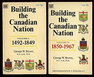 Building the Canadian Nation Vol. 1: 1492 - 1849 and Vol. 2: 1850 - 1967 -a Two Volume Uniform Set ...