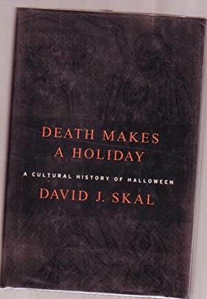 Death Makes a Holiday: A Cultural History of Halloween - illustrated with b & w plates -