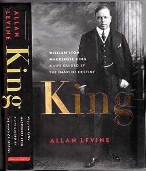 King : William Lyon Mackenzie King: A: Levine, Allan