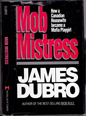 Mob Mistress : How a Canadian Housewife: Dubro, James