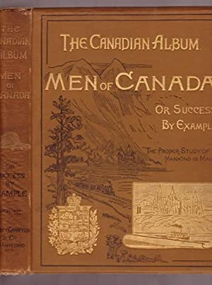 The Canadian Ablum: Men of Canada or Success By Example in Religion, Patriotism, Business, Law, M...