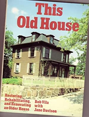 This Old House: Restoring, Rehabilitating, and Renovating an Older House.illustrated in Full Colour