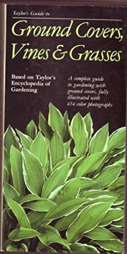 Taylor's Guide to Ground Covers, Vines & Grasses .A Complete Guide to Gardening with Ground Cover...