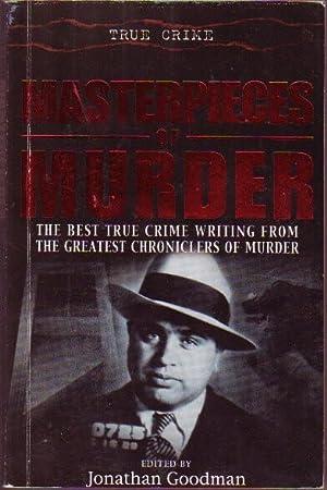 Masterpieces of Murder .True Crime .The Best: Goodman, Jonathan (ed)