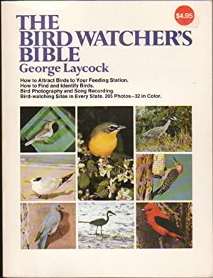 The Bird Watcher's Bible.How to Attract Birds: Laycock, George