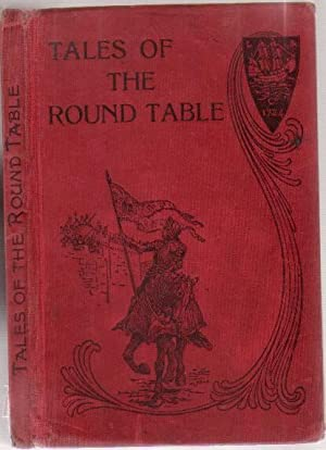 Tales of the Round Table ---with 4 coloured plates and 21 other illustrations by H. J. Ford